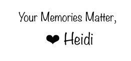 blog signature saying memories matter, love heidi